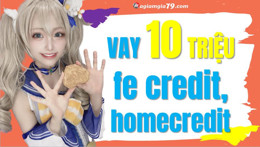 Vay 10 triệu fe credit, vay 10 triệu homecredit Vay 10 triệu fe credit, vay 10 triệu homecredit