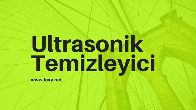 Ultrasonik Temizleyici Nedir?