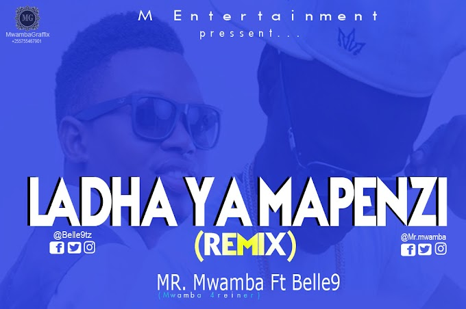 AUDIO | Mr. Mwamba Ft Belle9 - Ladha Ya Mapenzi (Remix) | Download