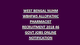 WEST BENGAL NUHM WBHFWS ALLOPATHIC PHARMACIST RECRUITMENT 2018 46 GOVT JOBS ONLINE NOTIFICATION