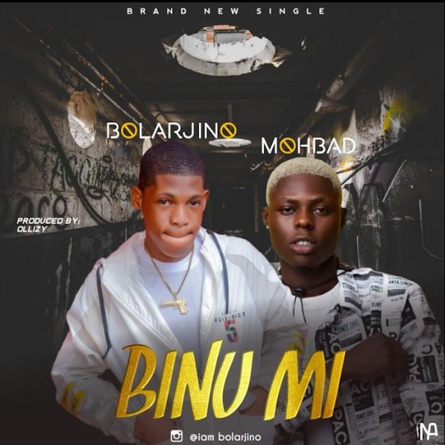 [BangHitz] MUSIC: Bolarjino X Mohbad – Binu Mi
