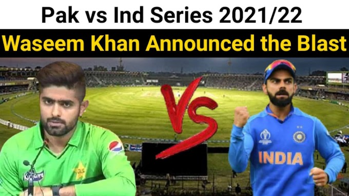 Pakistan vs India Upcoming Series 2021/22 - When will Pakistan have a Series with India? Wasim Khan Announced the Blast - Pak vs Ind 2021/22 Series