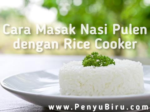 Cara Memasak Nasi Agar Pulen dengan Rice Cooker