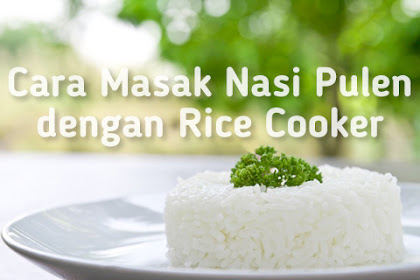 Cara Masak Nasi Pulen dengan Rice Cooker