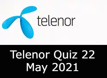 22 May Telenor Quiz Answers Today   Telenor Quiz Today 22 May 2021