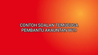 Contoh Soalan Temuduga Pembantu Akauntan W19 2020