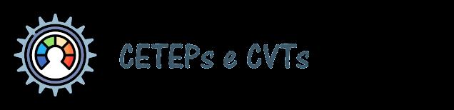 CETEPs e CVTs