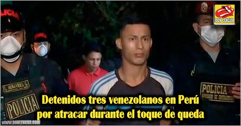 Detenidos tres venezolanos en Perú por atracar durante el toque de queda