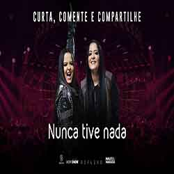Baixar Música Nunca Tive Nada - Maiara e Maraisa Mp3