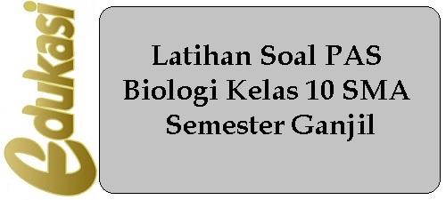 Latihan Soal PAS Biologi Kelas 10 SMA Semester Ganjil
