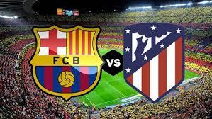 موعد مشاهدة مباراة برشلونة واتلتيكو مدريد بتوقيت الجزائر اليوم