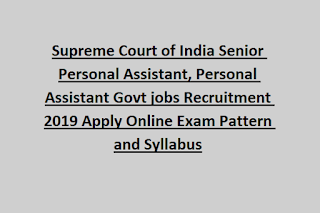 Delhi, Supreme Court of India Senior Personal Assistant, Personal Assistant Govt jobs 2019 Recruitment Apply Online Exam Pattern and Syllabus