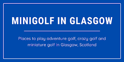 Details of places to play minigolf, crazy golf and adventure golf in Glasgow, Scotland