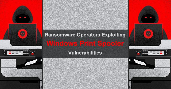 Ransomware Operators Exploiting Windows Print Spooler Vulnerabilities