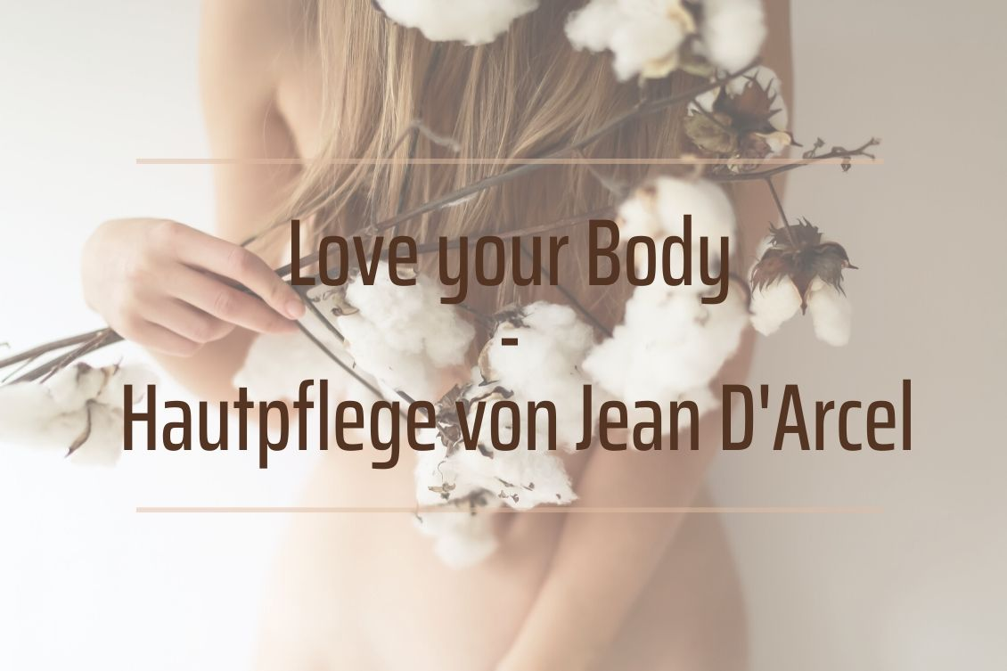 Love your Body - Hautpflege von Jean D'Arcel