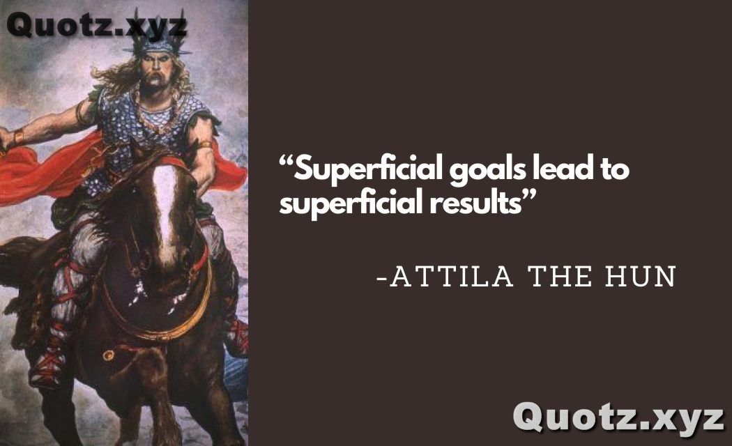 So, here are some Quotes About Attila the Hun On Leadership, Enemies, War, Death… with Quotes Images.