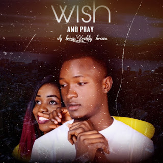 MUSIC: Sly Brain × Ruby Brown - Wish N Pray (Prod. By Jasix)
