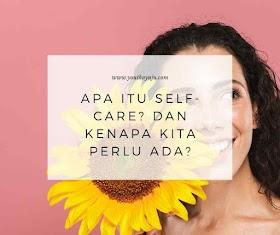 Apa Itu Self-Care? Dan Kenapa Kita Perlu Ada?