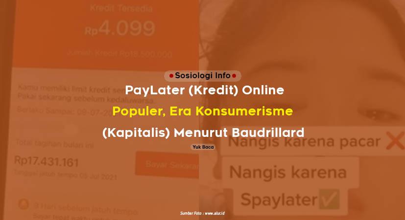 Pay Later (Kredit) Online Populer, Ini Era Konsumerisme (Kapitalis) Menurut Jeand Baudrillard
