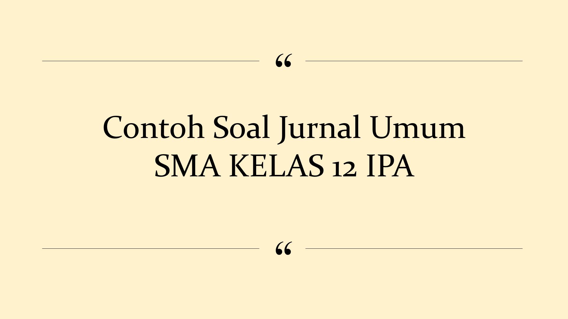 contoh soal jurnal umum latihan 1 dan 2 SMA KELAS 12 IPA