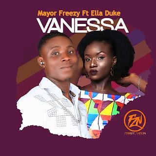 MUSIC: Mayor Freezy Ft. Ella Duke - Vanessa