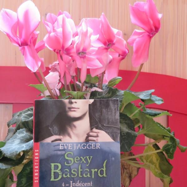 Sexy bastard, tome 4 : Indécent de Eve Jagger
