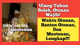 Ulang Tahun Boleh, Otonan Wajib. Waktu Otonan, Banten Otonan, Doa   Meotonan, Lengkap!!!
