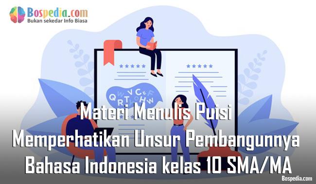Materi Menulis Puisi dengan Memperhatikan Unsur Pembangunnya Mapel Bahasa Indonesia kelas 10 SMA/MA