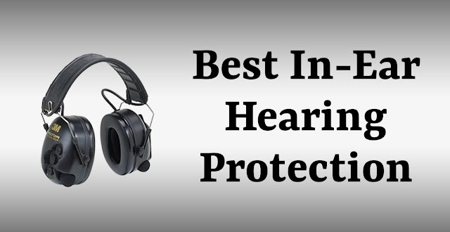 10 Best In Ear Electronic Hearing Protection For Shooting In 2020