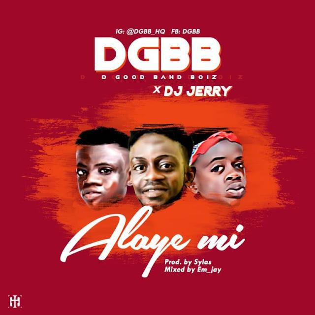[Music] DGBB (Em_Jay & Blinque) X Dj Jerry – Alaye Mi [Prod. Em_Jay] - www.mp3made.com.ng