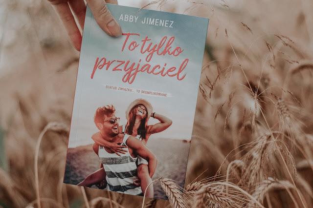 """Abby Jimenez - ,,To tylko przyjaciel"""" (recenzja przedpremierowa)"""