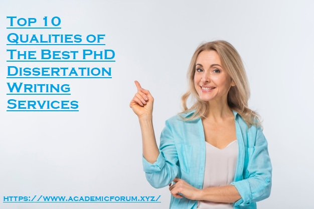 10 Qualities of The Best PhD Dissertation Writing Services That Every PhD Scholar Should Know