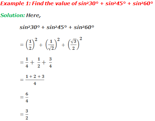 Example 1: Find the value of sin230° + sin245° + sin260° Solution: Here, sin230° + sin245° + sin260° = (1/2)^2+ (1/√2)^2+ (√3/2)^2 = 1/4+ 1/2+ 3/4 = (1 + 2 + 3)/4 = 6/4 = 3/2