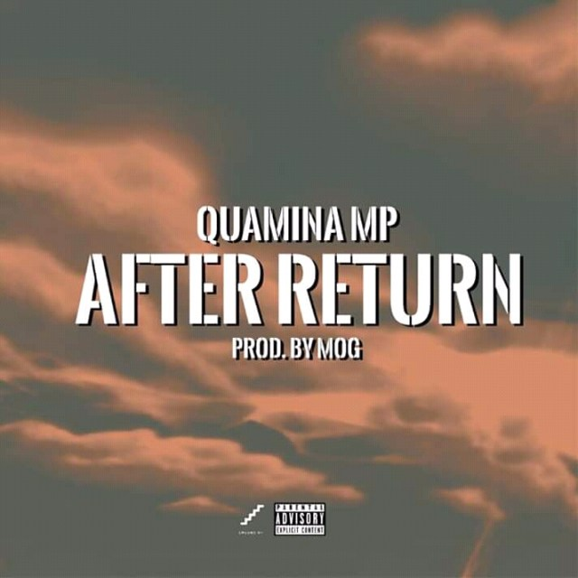 [ GHANA MUSIC ] Quamina MP – After Return (prod. MOG Beatz) | MP3 DOWNLOAD
