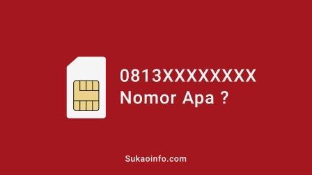 nomor 0813 kartu apa - 0813 nomor daerah mana - 0813 provider apa - 0813 nomor apakah itu