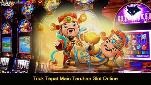 Trick Tepat Main Taruhan Slot Online