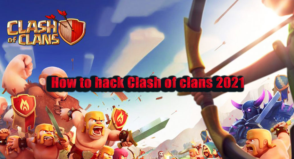 How to hack Clash of clans 2021