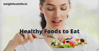 Healthy Foods to Eat for Weight loss