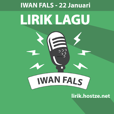 Lirik lagu 22 Januari - Iwan Fals - Lirik lagu indonesia