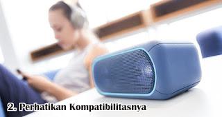 Perhatikan Kompatibilitasnya merupakan tips memilih speaker bluetooth