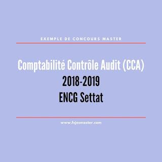 Exemple de Concours Master Comptabilité Contrôle Audit (CCA) 2018-2019 - ENCG Settat