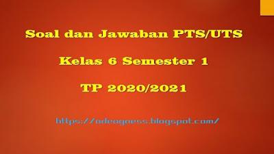 Download Soal PTS/UTS Kelas 6 Semester 1 SD/MI Kurikulum 2013 TP 2020/2021