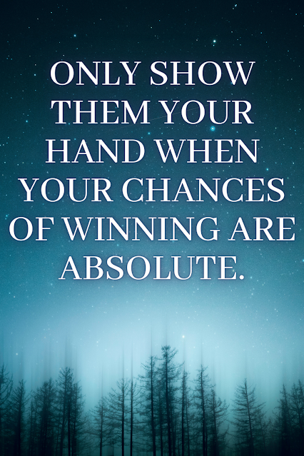 Only Show Your Hand When Your Chances of Winning Are Absolute.