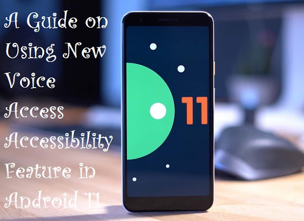A Guide on Using New Voice Access Accessibility Feature in Android 11