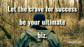Craving for success might eventually worth the risk Cravingbiz.com