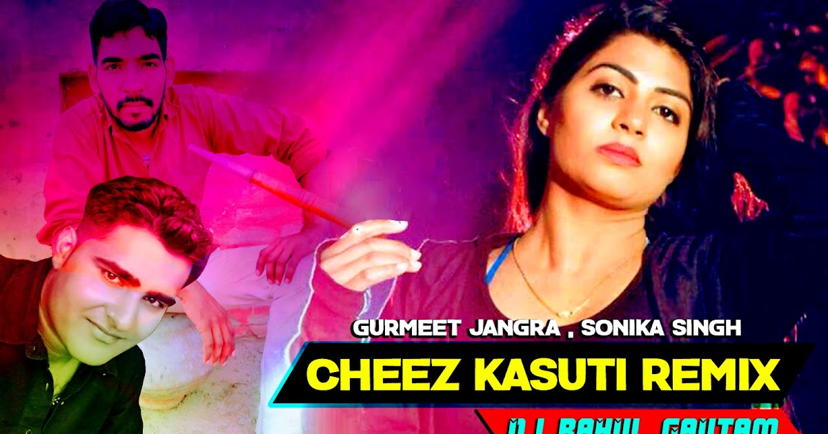 Cheez Kasuti Ft.Gurmeet Jangra Remix By Dj Rahul Gautam