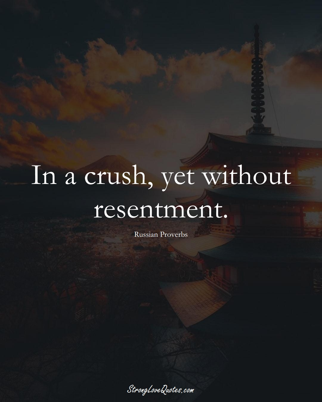 In a crush, yet without resentment. (Russian Sayings);  #AsianSayings