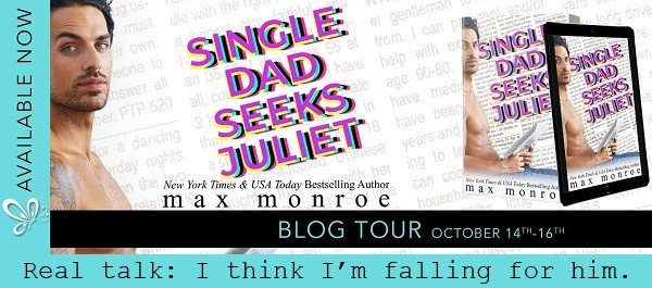 Single Dad Seeks Juliet by Max Monroe Blog Tour. Real talk: I think I'm falling for him.