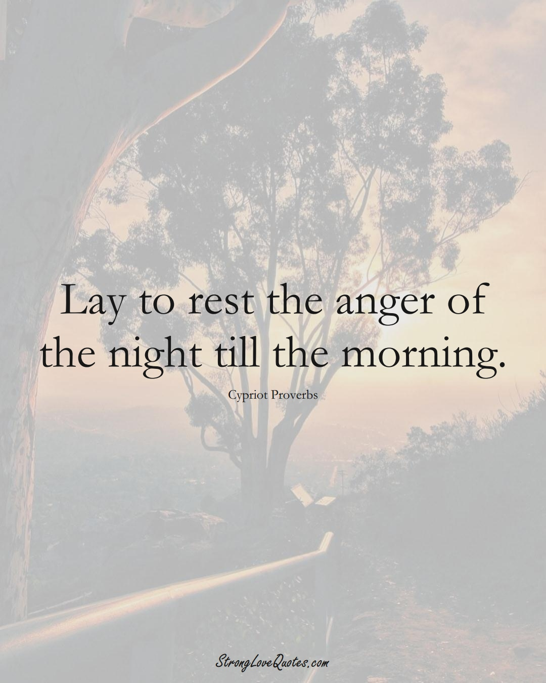 Lay to rest the anger of the night till the morning. (Cypriot Sayings);  #MiddleEasternSayings