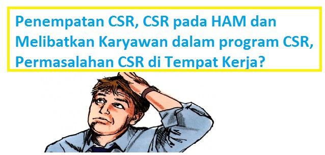 Penempatan CSR, CSR pada HAM dan Melibatkan Karyawan dalam program CSR, Permasalahan CSR di Tempat Kerja